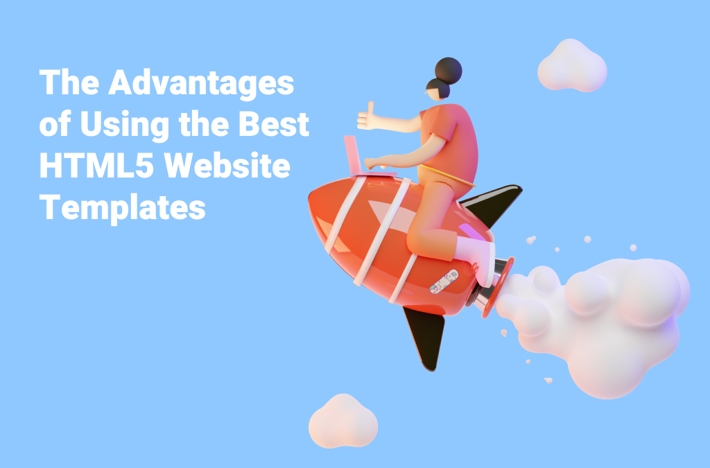 The Advantages of Using the Best HTML5 Website Templates